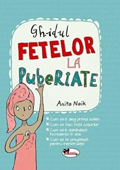 Ghidul fetelor la pubertate/Anita Naik imagine elefant.ro 2021-2022