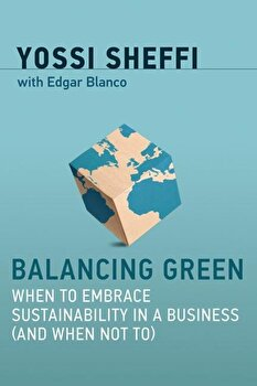 Balancing Green: When to Embrace Sustainability in a Business (and When Not To), Hardcover/Yossi Sheffi image0