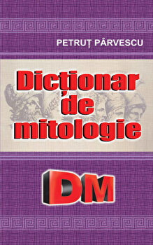 Dictionar de mitologie/Petrut Parvescu