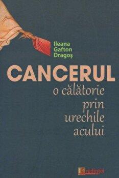 Cancerul - o calatorie prin urechile acului/Ileana Gafton Dragos poza cate