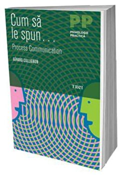 Cum sa le spun...Process Communication/Gerard Collignon imagine elefant.ro 2021-2022