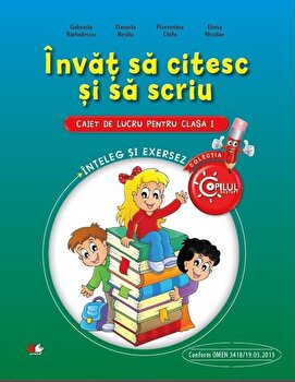 Invat sa citesc si sa scriu. Caiet de lucru pentru clasa a I-a/Gabriela Barbulescu, Daniela Besliu, Florentina Chifu, Elena Niculae