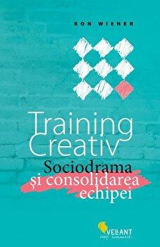 Training creativ. Sociodrama si consolidarea echipei/Ron Wiener imagine