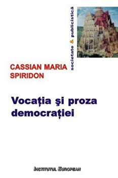Vocatia si proza democratiei/Maria Cassian Spiridon imagine elefant.ro 2021-2022