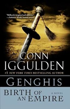 Genghis: Birth of an Empire, Paperback/Conn Iggulden poza cate