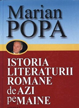 Istoria literaturii romane de azi pe maine, Vol. 1+2/Marian Popa