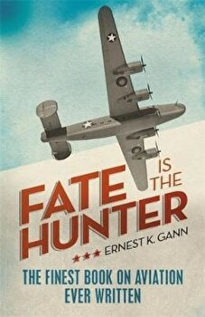 Fate is the Hunter, Paperback/Ernest Gann poza cate