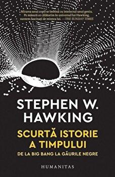 Scurta istorie a timpului. De la Big Bang la gaurile negre/Stephen Hawking imagine elefant.ro 2021-2022
