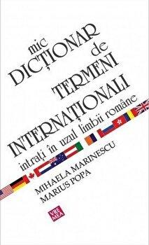 Mic dictionar de termeni internationali intrati in uzul limbii romane/Mihaela Marinescu, Marius Popa imagine elefant.ro 2021-2022
