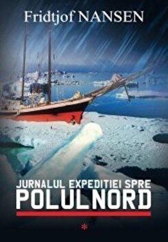 Jurnalul expeditiei spre Polul Nord/Fridtjof Nansen imagine
