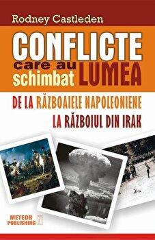 Cartea Conflicte care au schimbat lumea. De la Razboaiele Napoleoniene la Razboiul din Irak, Vol 2/Rodney Castleden imagine elefant.ro 2021-2022