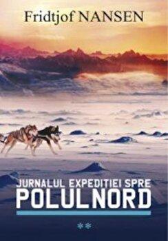 Jurnalul expeditiei spre Polul Nord, Vol. 2/Fridtjof Nansen imagine
