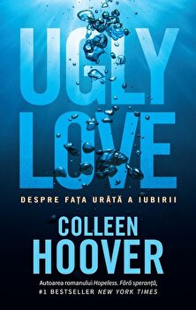 Coperta Carte Ugly love. Despre fata urata a iubirii/Colleen Hoover