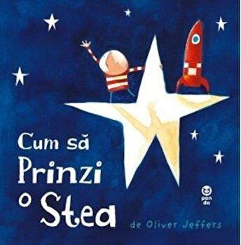 Cum sa prinzi o stea/Oliver Jeffers