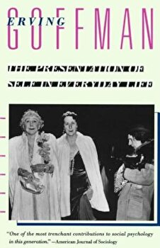 The Presentation of Self in Everyday Life, Paperback/Erving Goffman poza cate