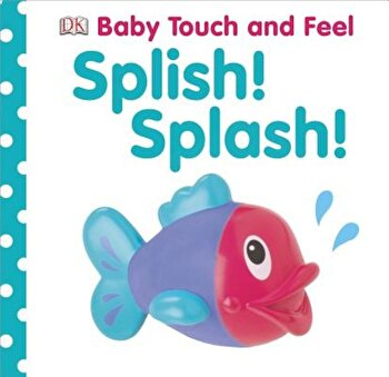 Splish! Splash!, Hardcover/DK Publishing poza cate