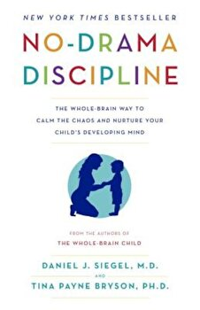 No-Drama Discipline: The Whole-Brain Way to Calm the Chaos and Nurture Your Child's Developing Mind, Paperback/Daniel J. Siegel poza cate