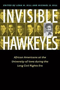 Invisible Hawkeyes: African Americans at the University of Iowa During the Long Civil Rights Era, Paperback/Lena M. Hill imagine