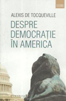 Despre democratie in America/Alexis De Tocqueville