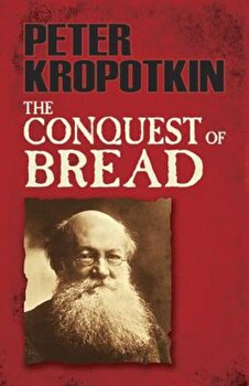 The Conquest of Bread, Paperback/Peter Kropotkin imagine