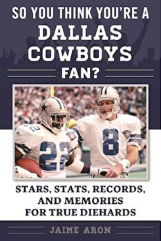So You Think You're a Dallas Cowboys Fan': Stars, STATS, Records, and Memories for True Diehards, Paperback/Jaime Aron poza cate