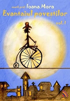 Evantaiul Povestilor, Vol. 1/Ioana Mora poza cate
