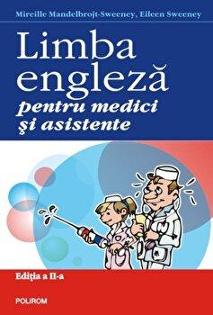Limba engleza pentru medici si asistente/Mireille Mandelbrojt-Sweeney, Eileen Sweeney imagine elefant.ro 2021-2022