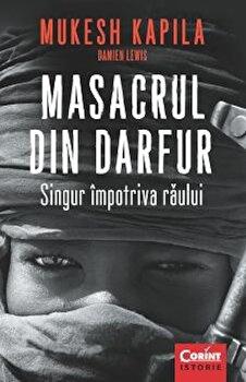Masacrul din Darfur. Singur impotriva raului/Mukesh Kapila, Damien Lewis imagine elefant.ro 2021-2022