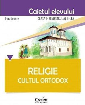 Religie. Cultul Ortodox - Caietul elevului clasa I, semestrul al II-lea/Irina Leonte