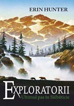 Exploratorii vol.4. Ultimul pas in salbaticie/Erin Hunter