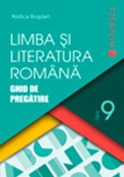 Limba si literatura romana. Ghid de pregatire pentru clasa a IX-a/Rodica Bogdan