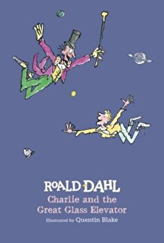 Charlie and the Great Glass Elevator, Hardcover/Roald Dahl poza cate