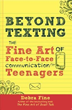 Beyond Texting: The Fine Art of Face-To-Face Communication for Teenagers, Paperback/Debra Fine image0