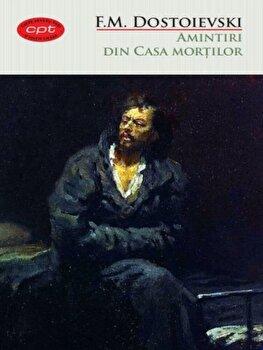 Amintiri din casa mortilor/F.M. Dostoievski imagine