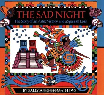 The Sad Night: The Story of an Aztec Victory and a Spanish Loss, Paperback/Sally Schofer Mathews poza cate