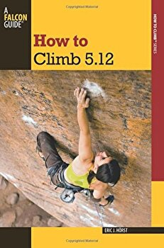 How to Climb 5.12, Paperback/Eric Horst poza cate