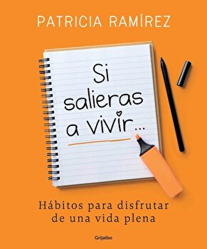 Si Salieras a Vivir... / If You Went Out and Lived, Paperback/Patricia Ramirez poza cate