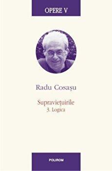Opere V. Supravietuirile: 3. Logica/Radu Cosasu imagine