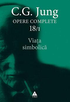 Opere Complete. Vol. 18/1: Viata simbolica/Carl Gustav Jung imagine