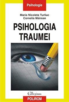 Psihologia traumei/Maria Nicoleta Turliuc, Cornelia Mairean imagine elefant.ro 2021-2022