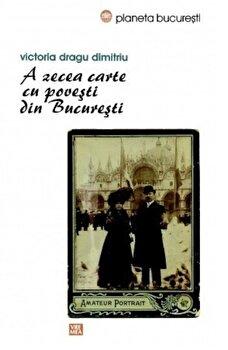 A zecea carte cu povesti din Bucuresti-Victoria Dragu-Dimitriu imagine