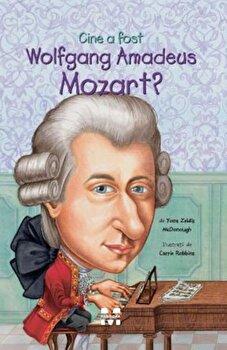 Cine a fost Wolfgang Amadeus Mozart'/Yona Zeldis McDonough