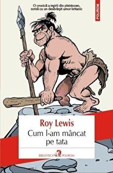 Cum l-am mancat pe tata-Roy Lewis imagine