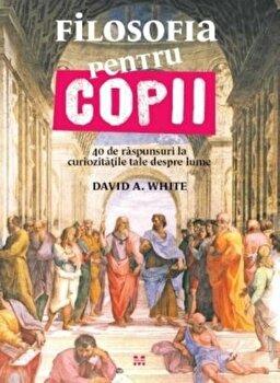 Filosofia pentru copii/David A. White