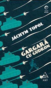 Gargara cu gudron/Jachym Topol imagine