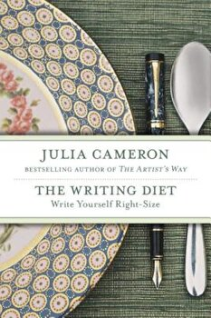 The Writing Diet: Write Yourself Right-Size, Paperback/Julia Cameron poza cate