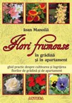 Flori frumoase in gradina si in apartament/Ioan Manoila imagine elefant.ro 2021-2022