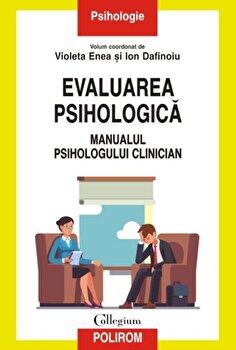 Evaluarea psihologica. Manualul psihologului clinician-Violeta Enea, Ion Dafinoiu imagine