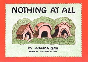 Nothing at All, Hardcover/Wanda Gag poza cate