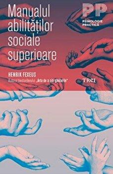 Manualul abilitatilor sociale superioare/Henrik Fexeus imagine elefant.ro 2021-2022
